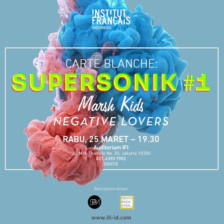 Supersonik #1 feat  Marsh Kids Negative Lovers Rabu 25 Maret 2015  Auditorium IFI Jakarta.  19.00-bubar